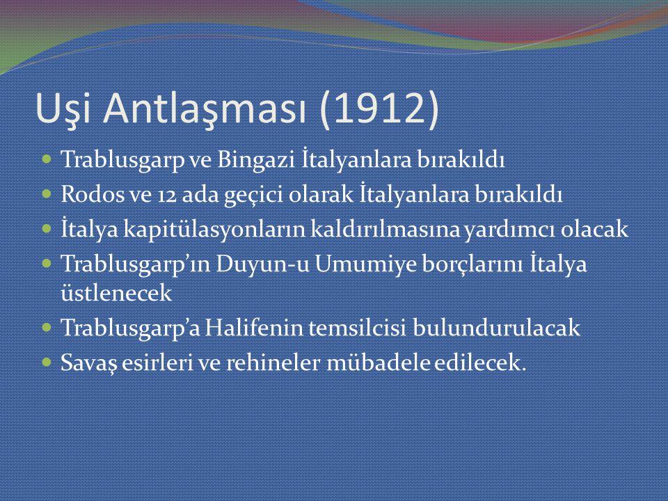 Uşi Antlaşması (1912) Trablusgarp ve Bingazi İtalyanlara bırakıldı