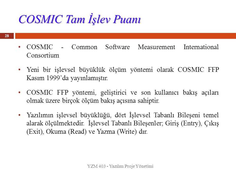 COSMIC Tam İşlev Puanı COSMIC - Common Software Measurement International Consortium.