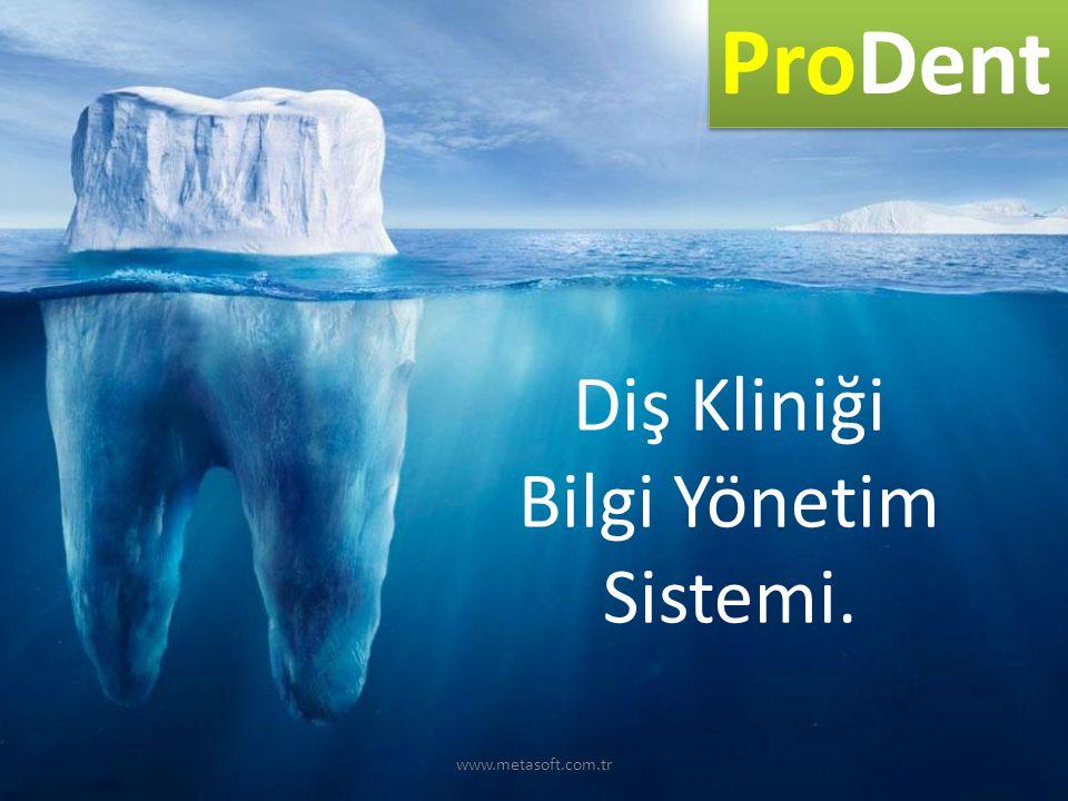ProDent Diş Kliniği Bilgi Yönetim Sistemi. www.metasoft.com.tr