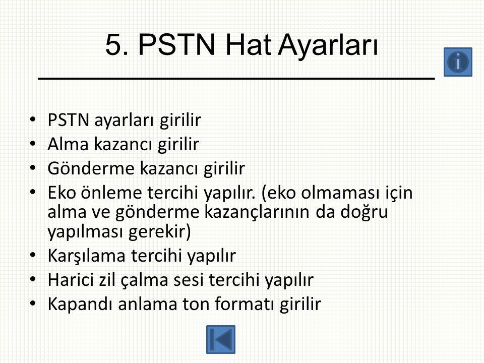 5. PSTN Hat Ayarları PSTN ayarları girilir Alma kazancı girilir