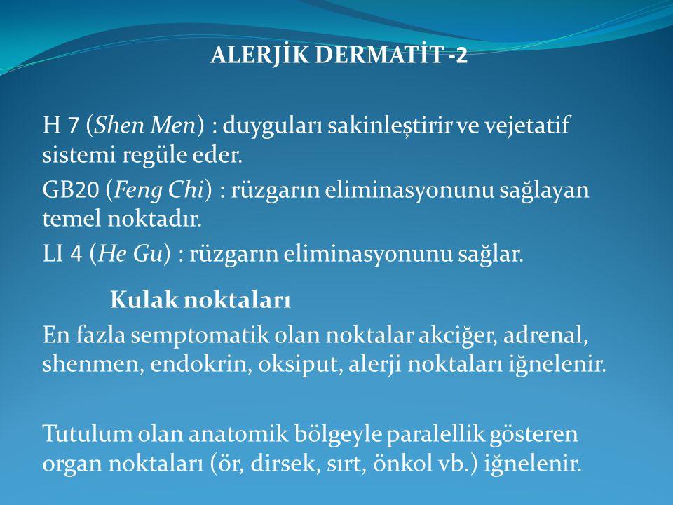 ALERJİK DERMATİT -2 H 7 (Shen Men) : duyguları sakinleştirir ve vejetatif sistemi regüle eder.