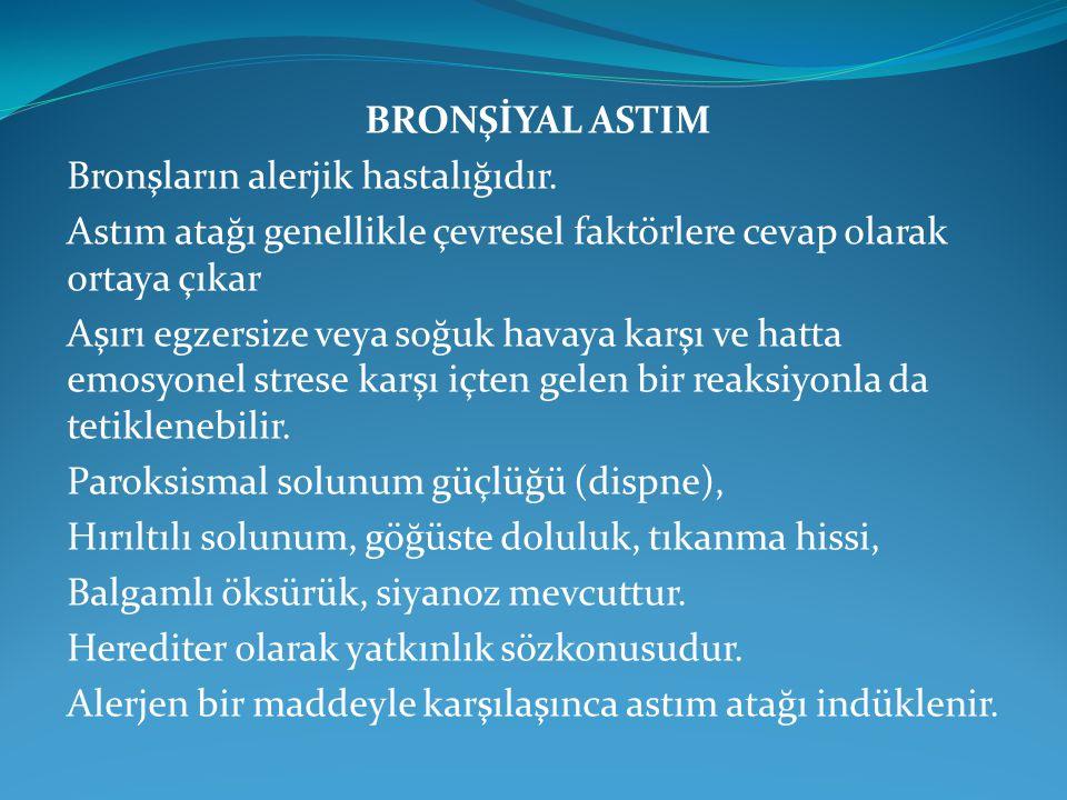 BRONŞİYAL ASTIM Bronşların alerjik hastalığıdır. Astım atağı genellikle çevresel faktörlere cevap olarak ortaya çıkar.