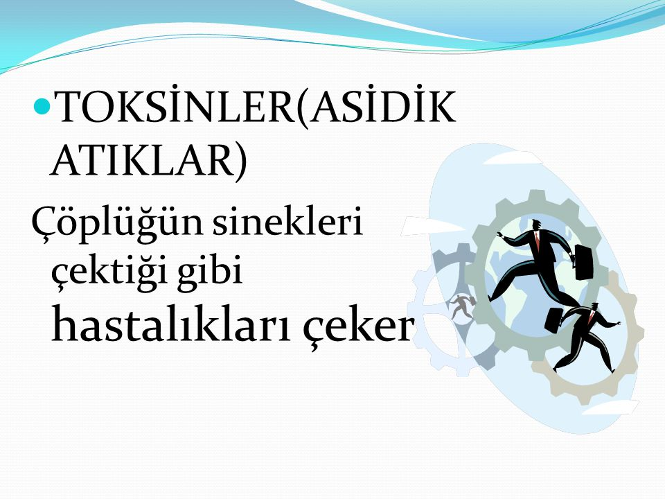 TOKSİNLER(ASİDİK ATIKLAR)