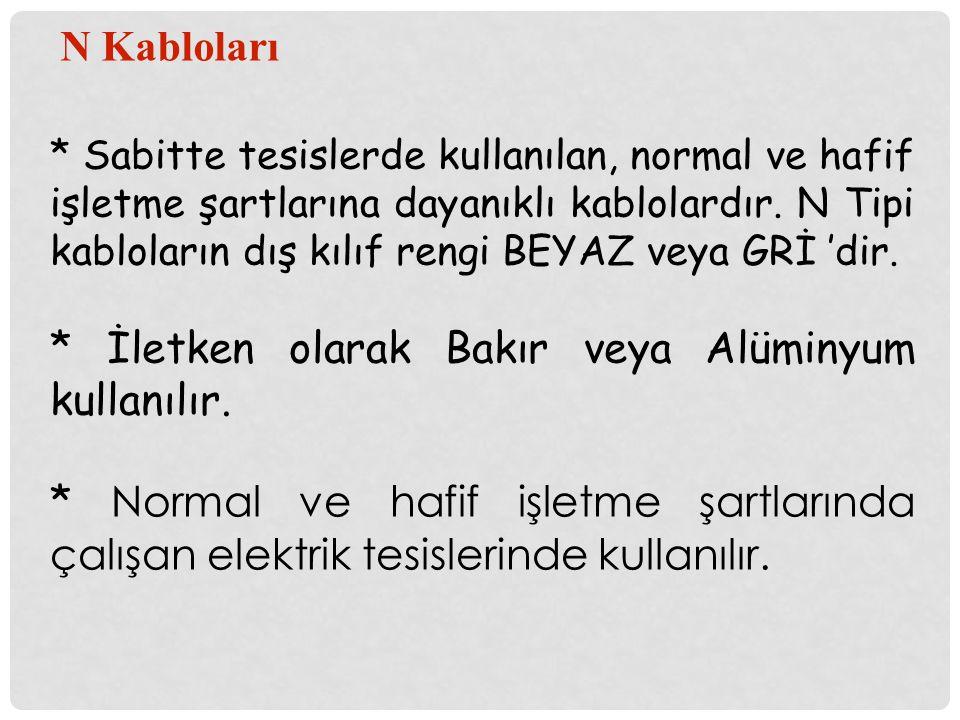 * İletken olarak Bakır veya Alüminyum kullanılır.