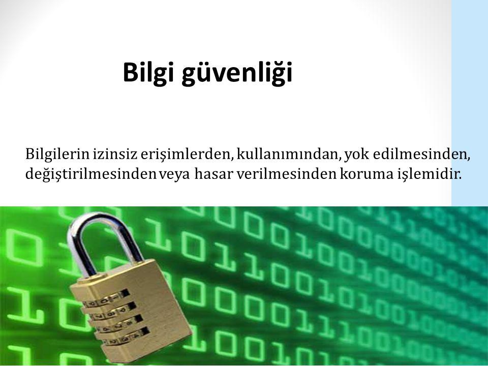 Bilgi güvenliği Bilgilerin izinsiz erişimlerden, kullanımından, yok edilmesinden, değiştirilmesinden veya hasar verilmesinden koruma işlemidir.