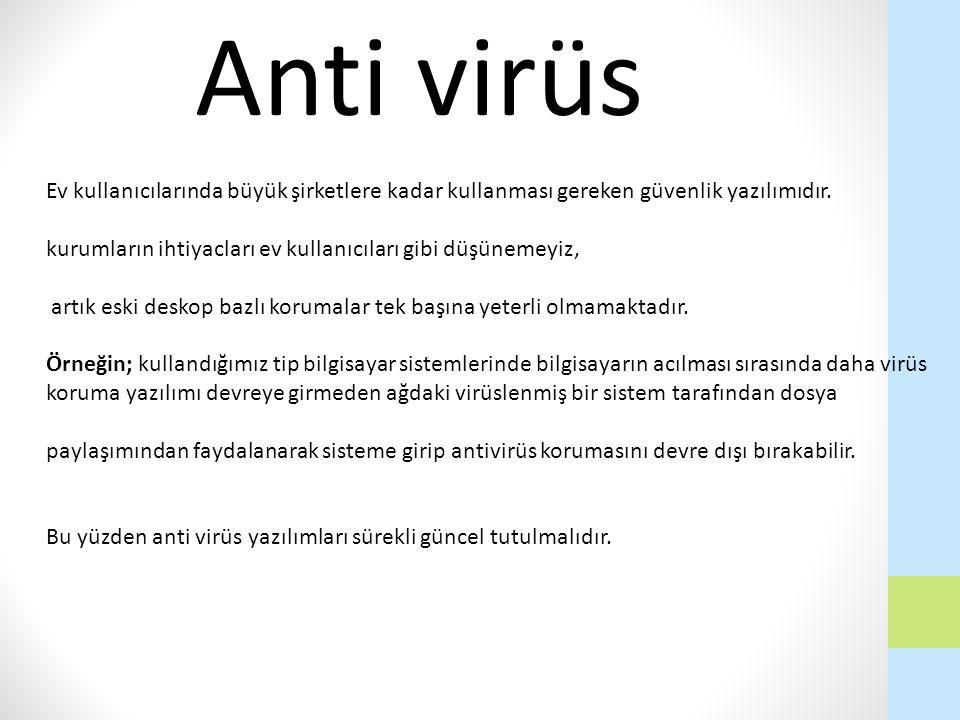 Anti virüs Ev kullanıcılarında büyük şirketlere kadar kullanması gereken güvenlik yazılımıdır.