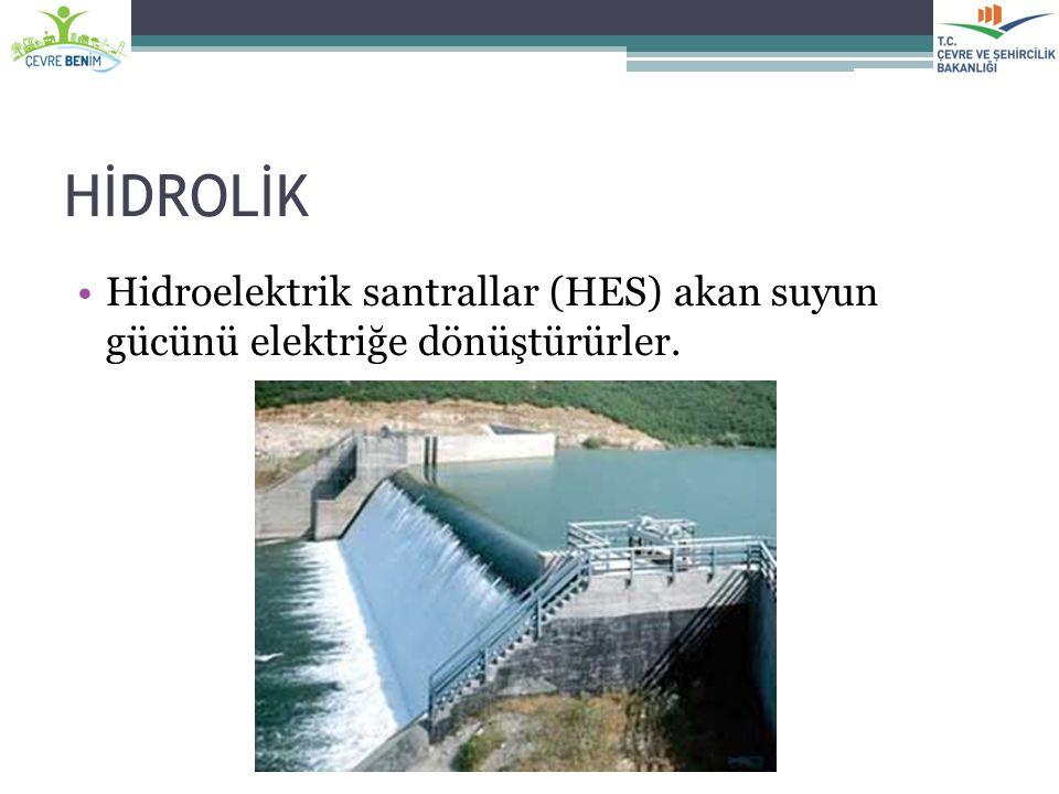 HİDROLİK Hidroelektrik santrallar (HES) akan suyun gücünü elektriğe dönüştürürler.