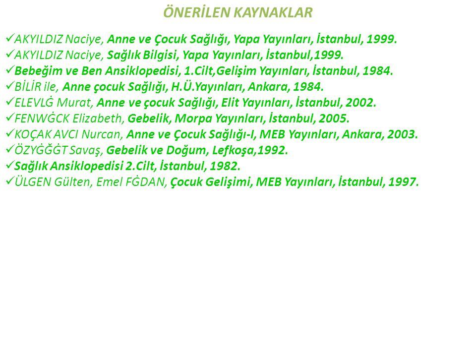 ÖNERİLEN KAYNAKLAR AKYILDIZ Naciye, Anne ve Çocuk Sağlığı, Yapa Yayınları, İstanbul, 1999.