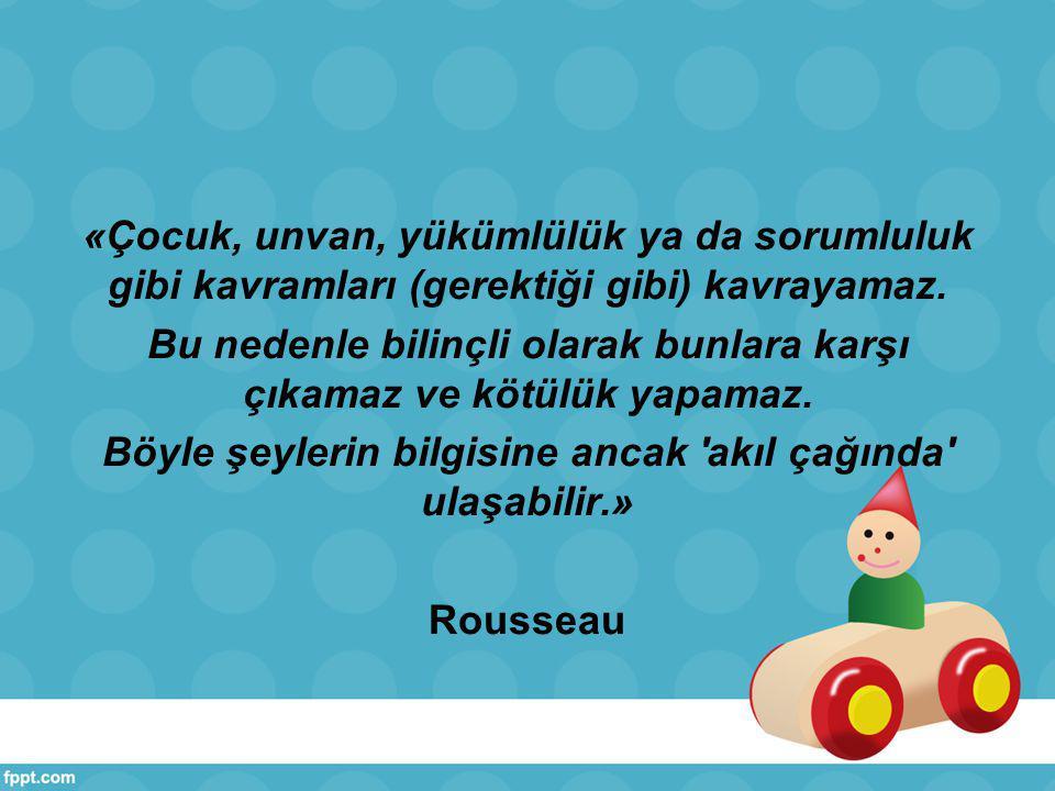 «Çocuk, unvan, yükümlülük ya da sorumluluk gibi kavramları (gerektiği gibi) kavrayamaz.