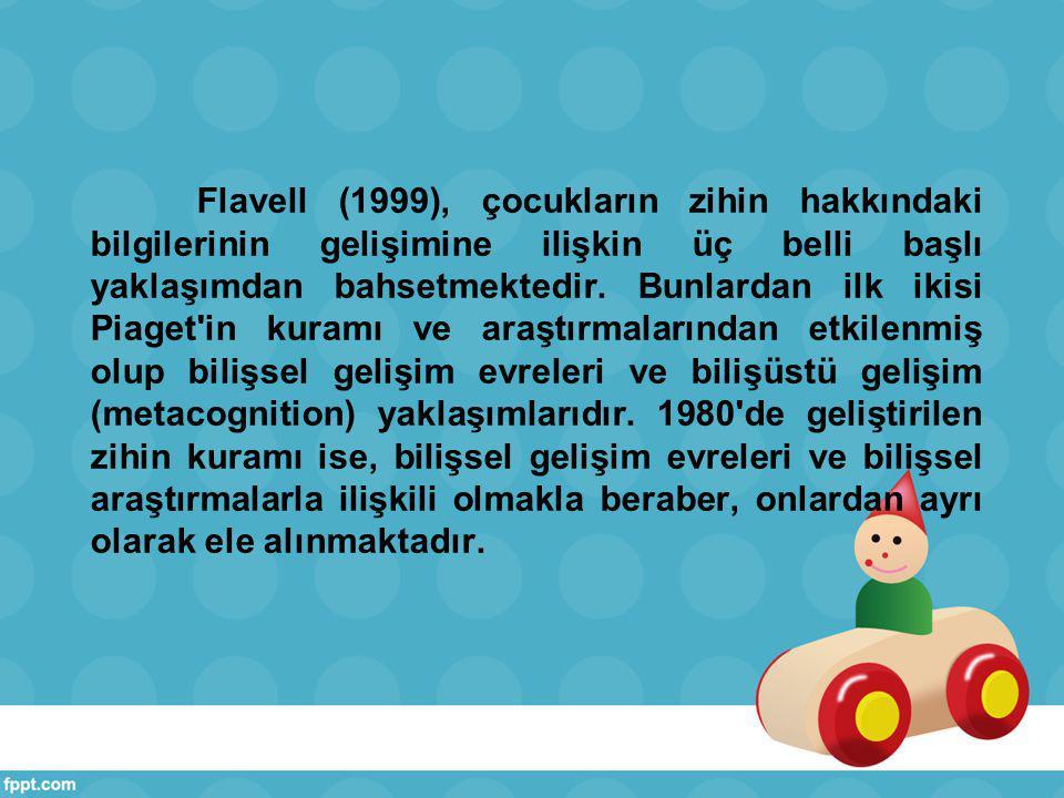 Flavell (1999), çocukların zihin hakkındaki bilgilerinin gelişimine ilişkin üç belli başlı yaklaşımdan bahsetmektedir.
