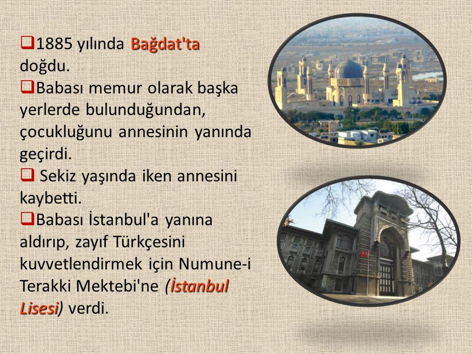 1885 yılında Bağdat ta doğdu.