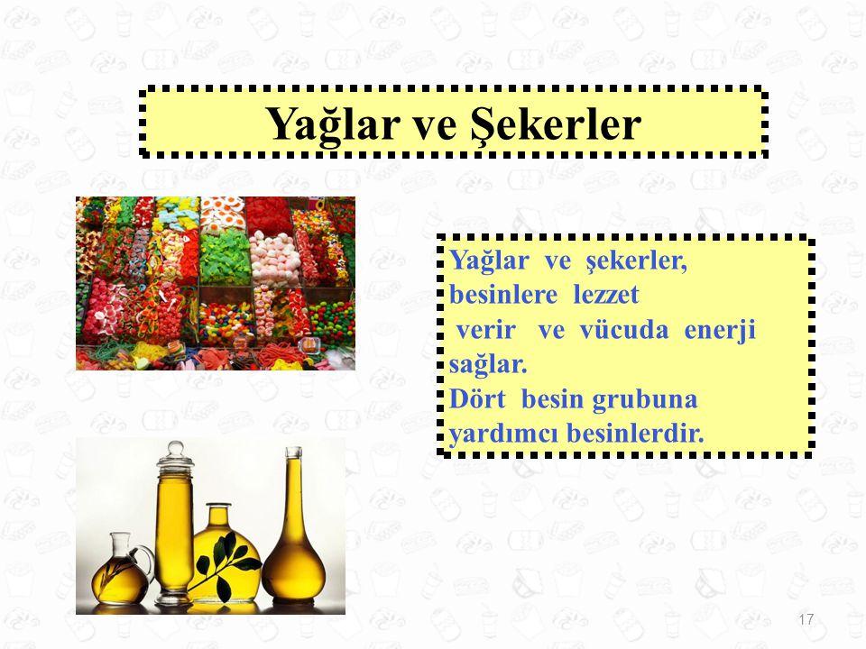 Yağlar ve Şekerler Yağlar ve şekerler, besinlere lezzet