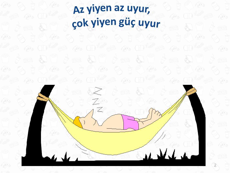 Az yiyen az uyur, çok yiyen güç uyur