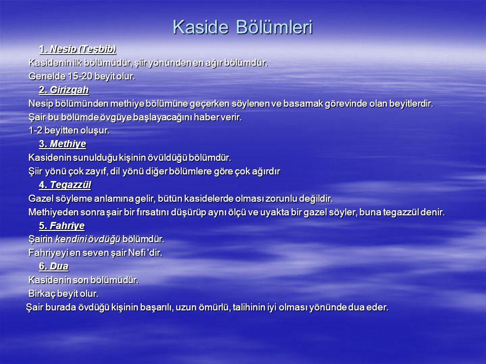 Kaside Bölümleri 1. Nesip (Teşbib) Kasidenin ilk bölümüdür, şiir yönünden en ağır bölümdür. Genelde 15-20 beyit olur.