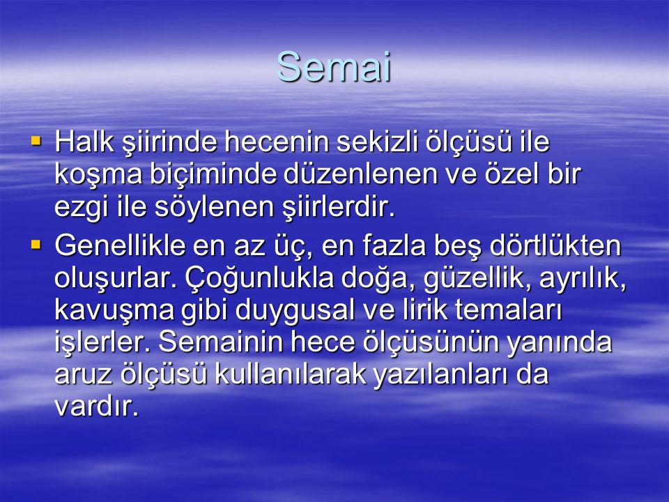 Semai Halk şiirinde hecenin sekizli ölçüsü ile koşma biçiminde düzenlenen ve özel bir ezgi ile söylenen şiirlerdir.