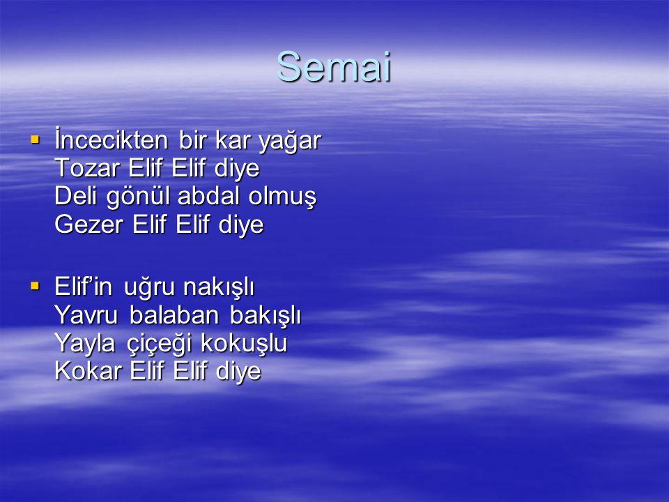 Semai İncecikten bir kar yağar Tozar Elif Elif diye Deli gönül abdal olmuş Gezer Elif Elif diye.