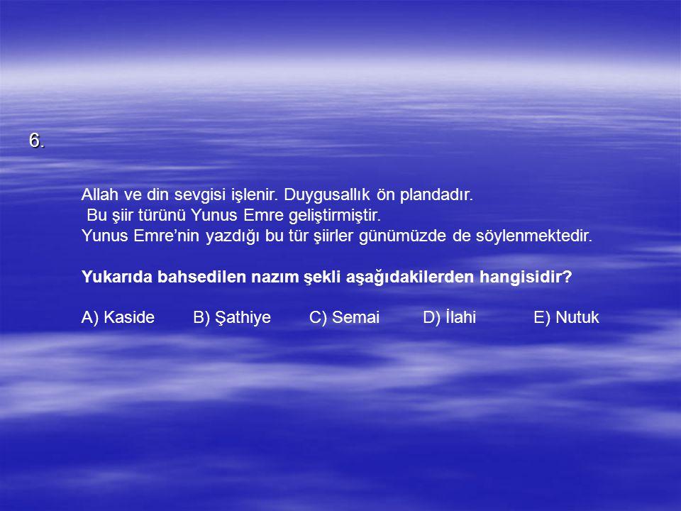 6. Allah ve din sevgisi işlenir. Duygusallık ön plandadır.