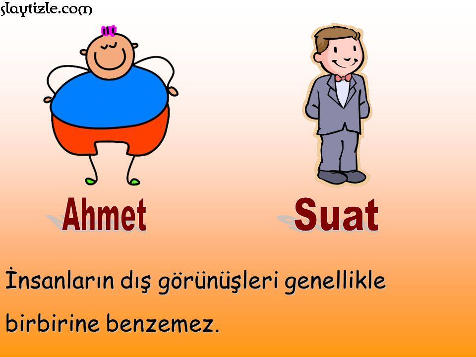 Ahmet Suat İnsanların dış görünüşleri genellikle birbirine benzemez.