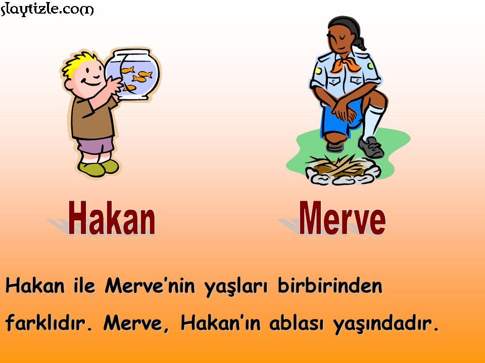 Hakan Merve Hakan ile Merve'nin yaşları birbirinden farklıdır. Merve, Hakan'ın ablası yaşındadır.