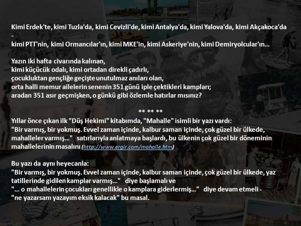 Kimi Erdek te, kimi Tuzla da, kimi Cevizli de, kimi Antalya da, kimi Yalova da, kimi Akçakoca da -