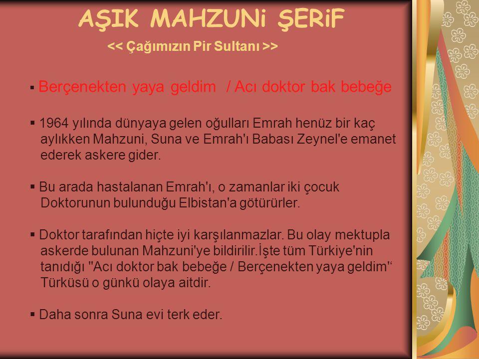 AŞIK MAHZUNi ŞERiF << Çağımızın Pir Sultanı >>