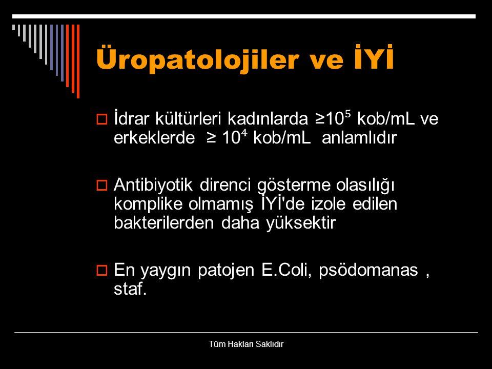 Üropatolojiler ve İYİ İdrar kültürleri kadınlarda ≥10⁵ kob/mL ve erkeklerde ≥ 10⁴ kob/mL anlamlıdır.