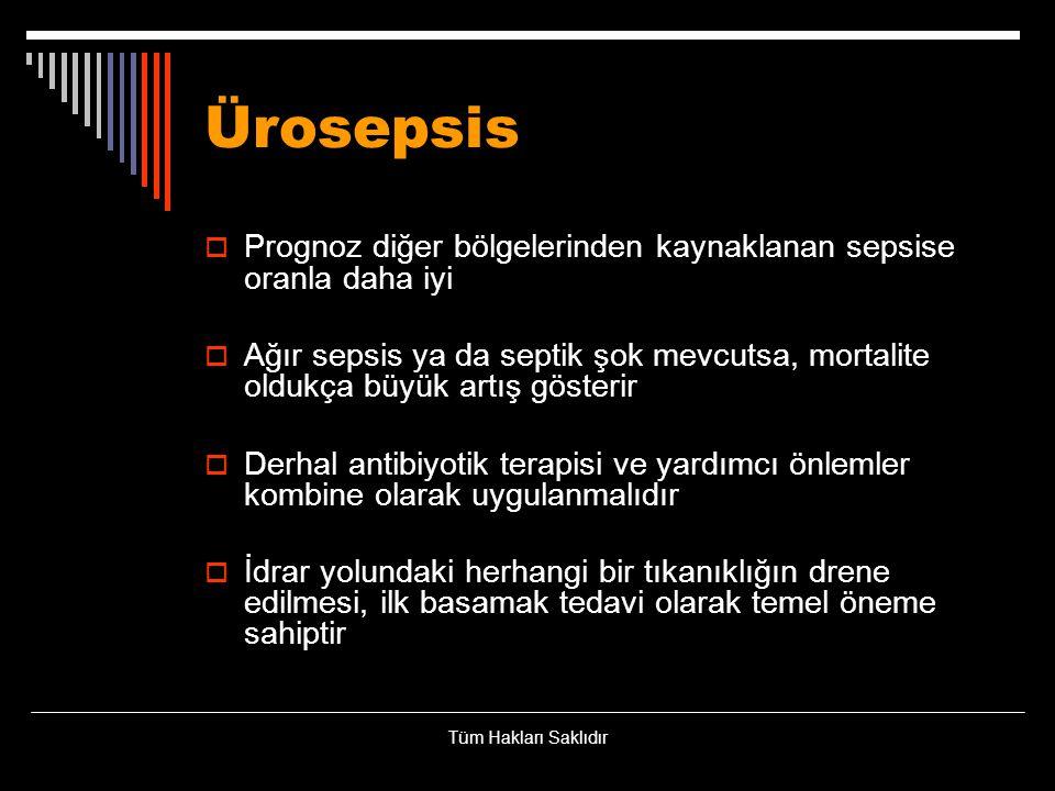 Ürosepsis Prognoz diğer bölgelerinden kaynaklanan sepsise oranla daha iyi.