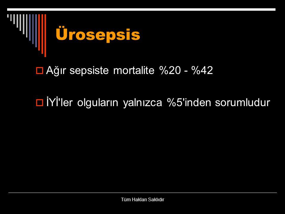 Ürosepsis Ağır sepsiste mortalite %20 - %42