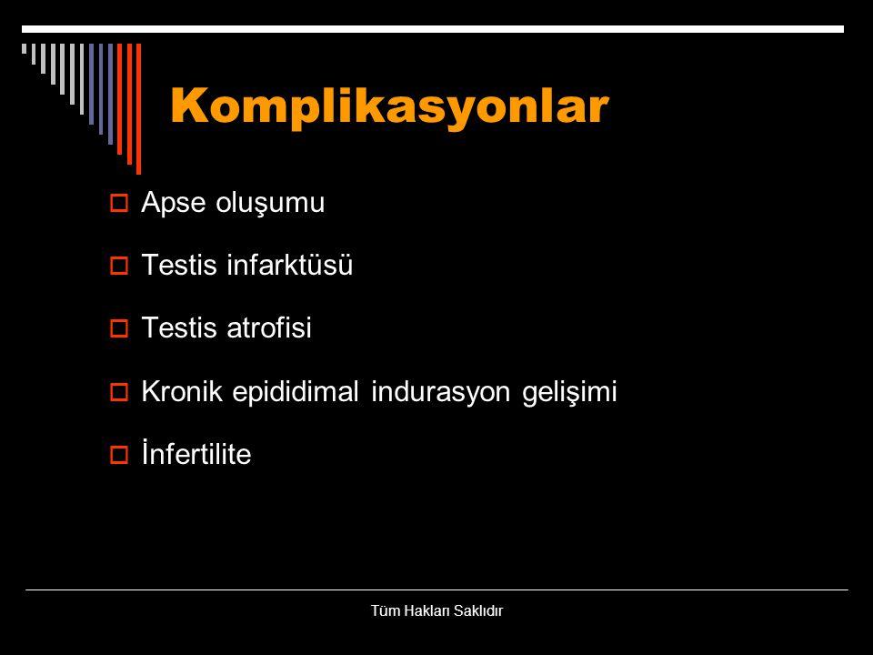 Komplikasyonlar Apse oluşumu Testis infarktüsü Testis atrofisi