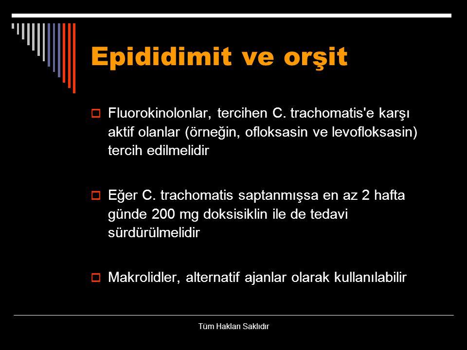 Epididimit ve orşit Fluorokinolonlar, tercihen C. trachomatis e karşı aktif olanlar (örneğin, ofloksasin ve levofloksasin) tercih edilmelidir.