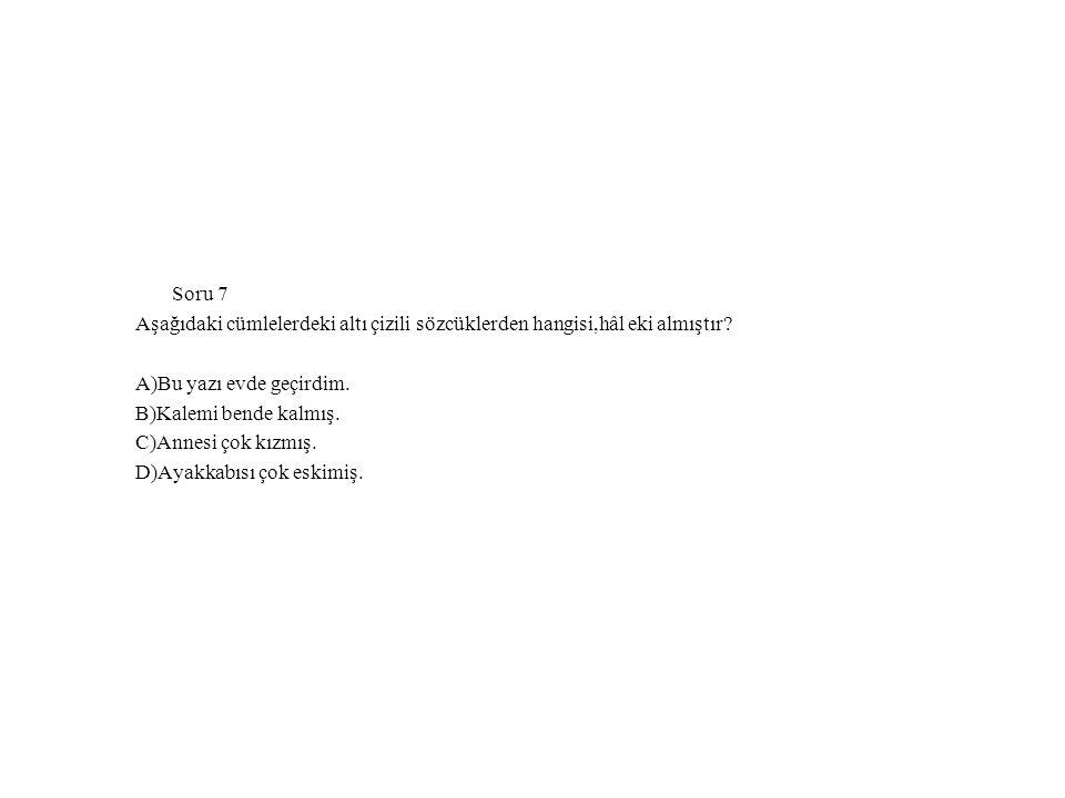 Soru 7 Aşağıdaki cümlelerdeki altı çizili sözcüklerden hangisi,hâl eki almıştır A)Bu yazı evde geçirdim.