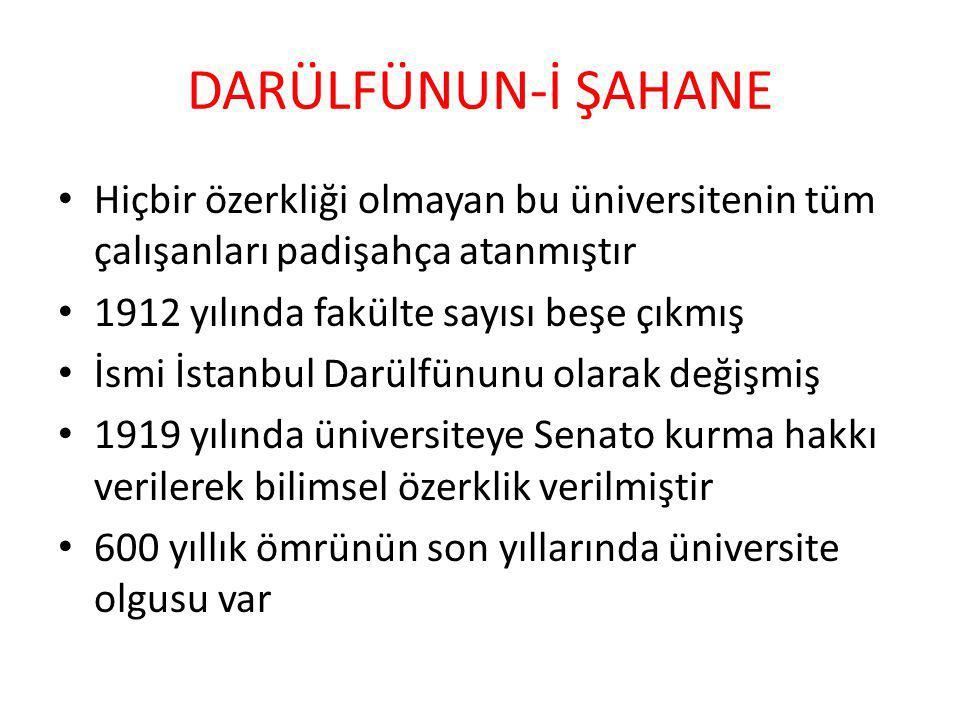 DARÜLFÜNUN-İ ŞAHANE Hiçbir özerkliği olmayan bu üniversitenin tüm çalışanları padişahça atanmıştır.