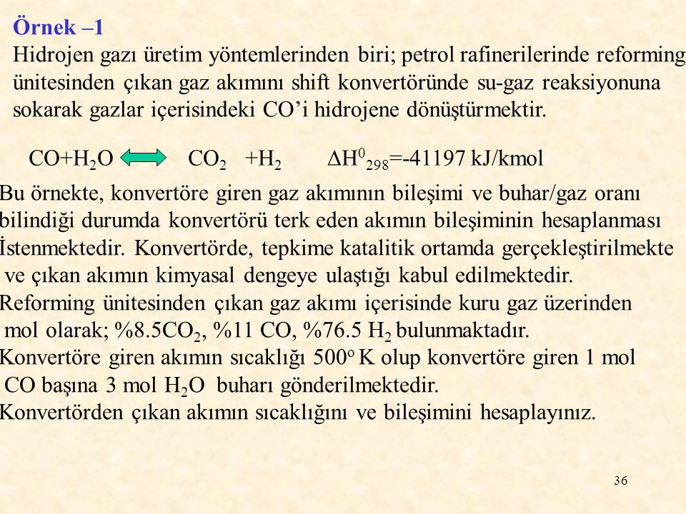 Örnek –1 Hidrojen gazı üretim yöntemlerinden biri; petrol rafinerilerinde reforming.