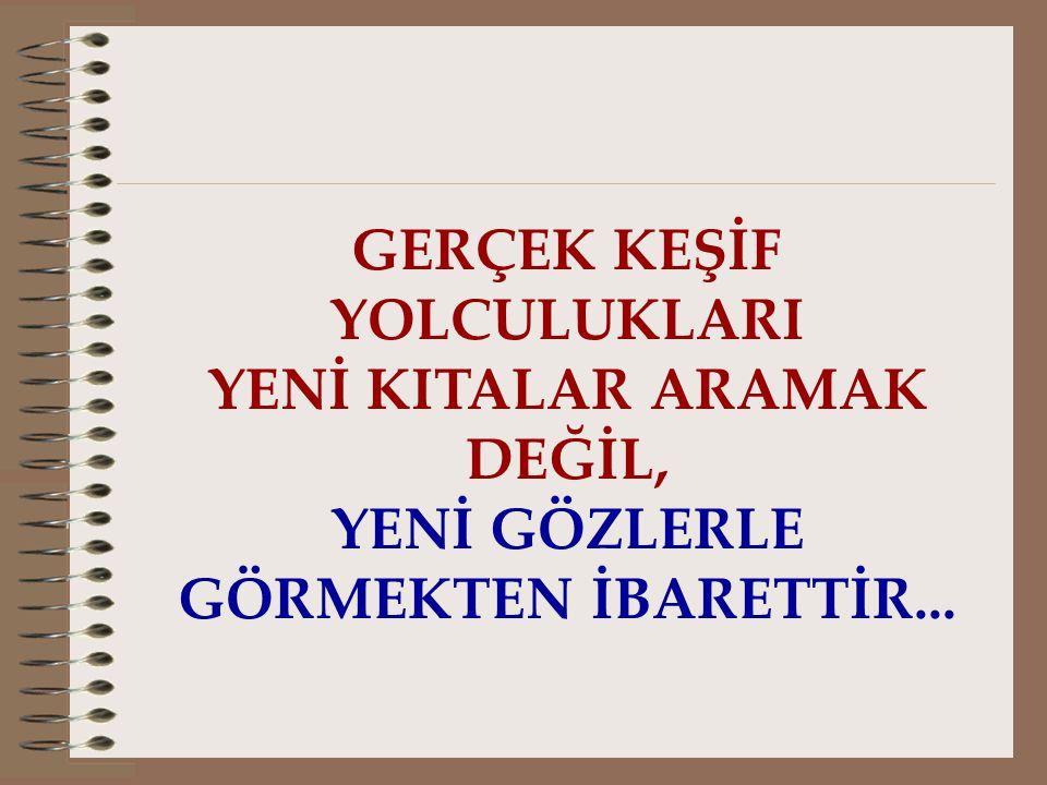 GERÇEK KEŞİF YOLCULUKLARI YENİ KITALAR ARAMAK DEĞİL,