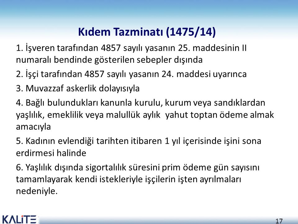 Kıdem Tazminatı (1475/14) 1. İşveren tarafından 4857 sayılı yasanın 25. maddesinin II numaralı bendinde gösterilen sebepler dışında.