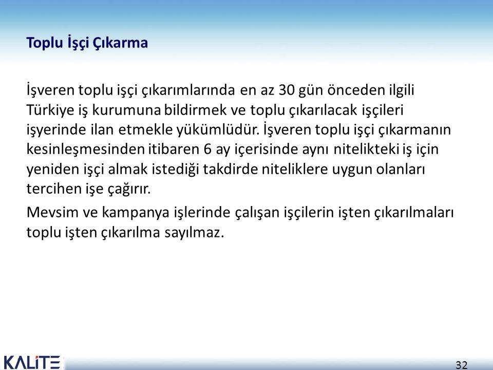 Toplu İşçi Çıkarma İşveren toplu işçi çıkarımlarında en az 30 gün önceden ilgili Türkiye iş kurumuna bildirmek ve toplu çıkarılacak işçileri işyerinde ilan etmekle yükümlüdür.