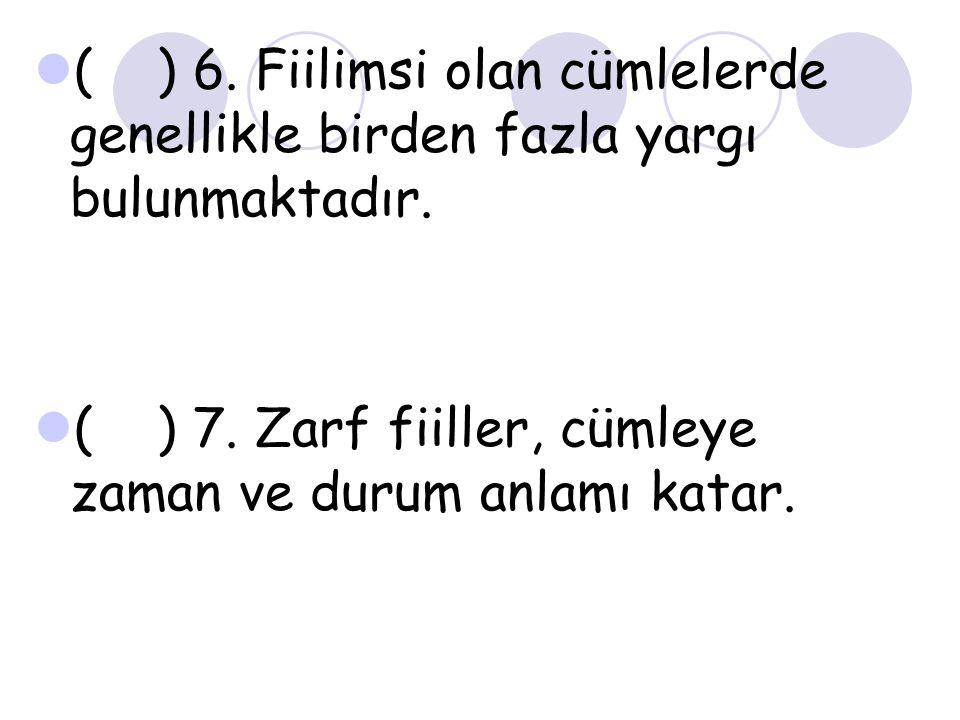 ( ) 6. Fiilimsi olan cümlelerde genellikle birden fazla yargı bulunmaktadır.