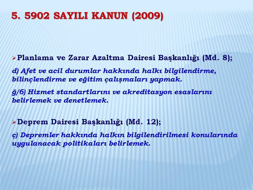 5. 5902 SAYILI KANUN (2009) Planlama ve Zarar Azaltma Dairesi Başkanlığı (Md. 8);