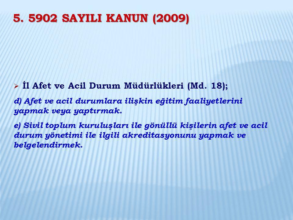 5. 5902 SAYILI KANUN (2009) İl Afet ve Acil Durum Müdürlükleri (Md. 18);