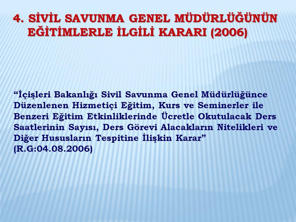 4. SİVİL SAVUNMA GENEL MÜDÜRLÜĞÜNÜN EĞİTİMLERLE İLGİLİ KARARI (2006)
