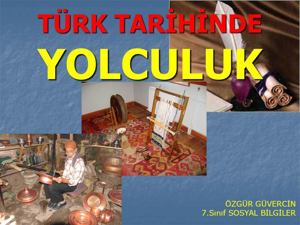 TÜRK TARİHİNDE YOLCULUK