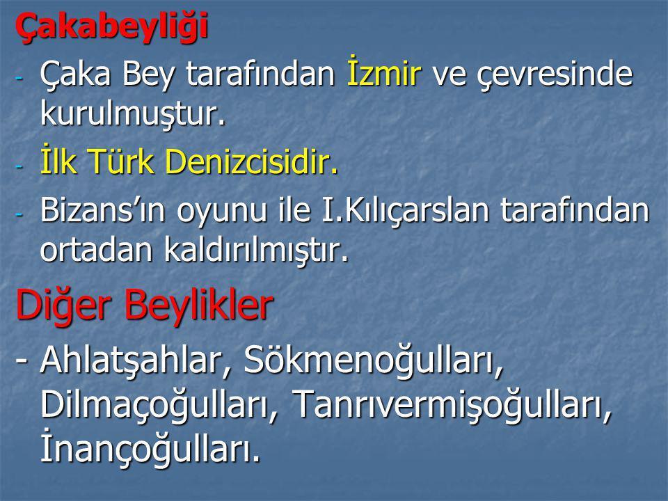 Çakabeyliği Çaka Bey tarafından İzmir ve çevresinde kurulmuştur. İlk Türk Denizcisidir.