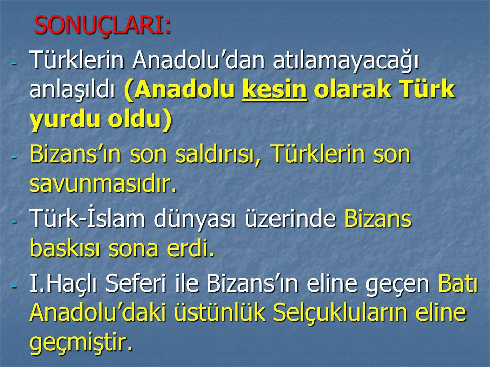 SONUÇLARI: Türklerin Anadolu'dan atılamayacağı anlaşıldı (Anadolu kesin olarak Türk yurdu oldu) Bizans'ın son saldırısı, Türklerin son savunmasıdır.