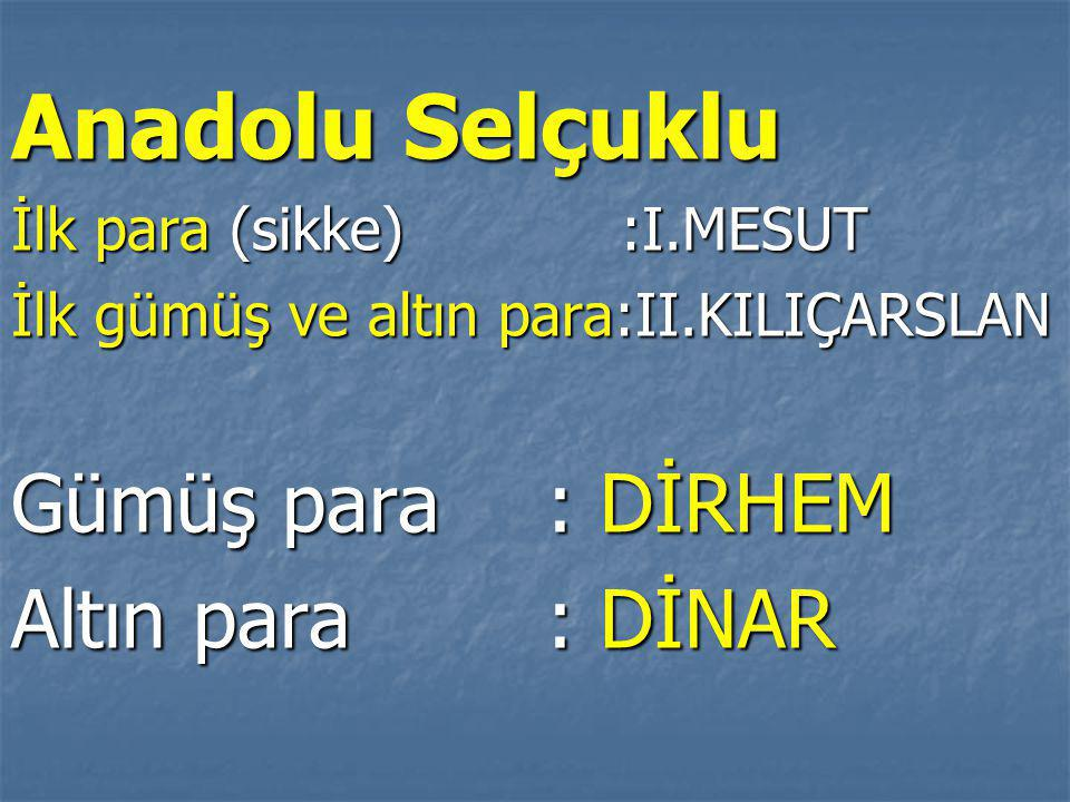 Anadolu Selçuklu Gümüş para : DİRHEM Altın para : DİNAR