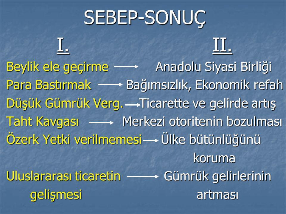 SEBEP-SONUÇ I. II. Beylik ele geçirme Anadolu Siyasi Birliği