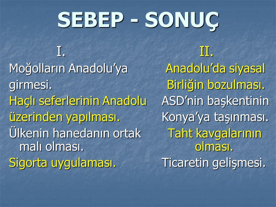 SEBEP - SONUÇ I. II. Moğolların Anadolu'ya Anadolu'da siyasal