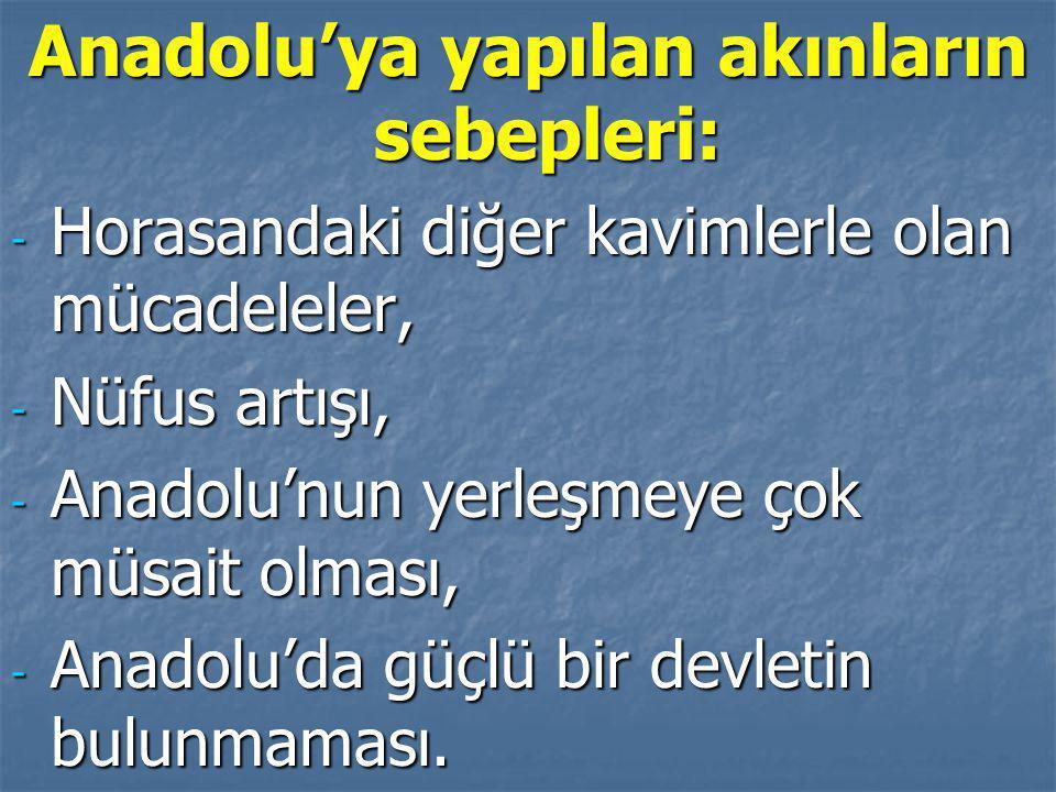 Anadolu'ya yapılan akınların sebepleri: