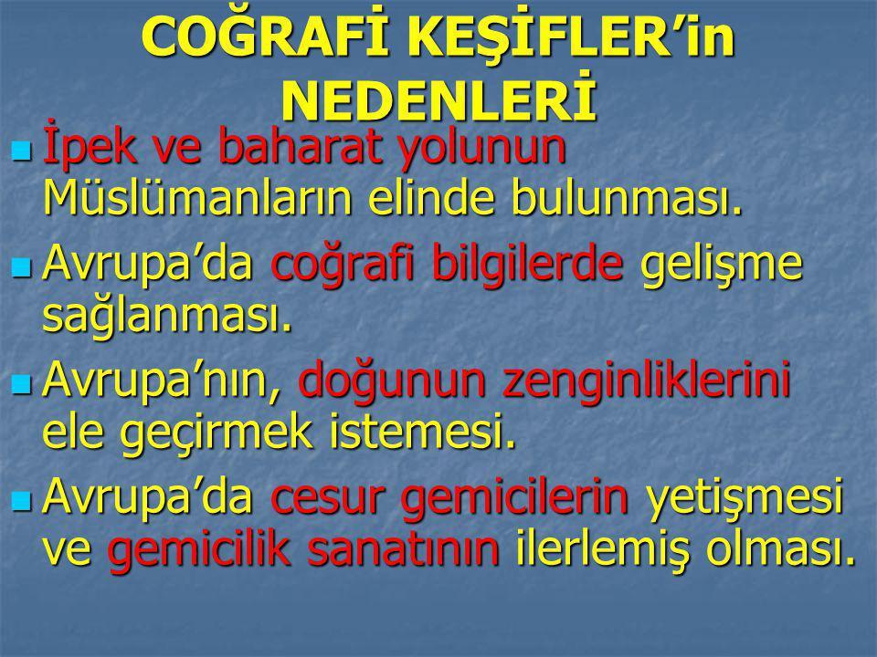 COĞRAFİ KEŞİFLER'in NEDENLERİ
