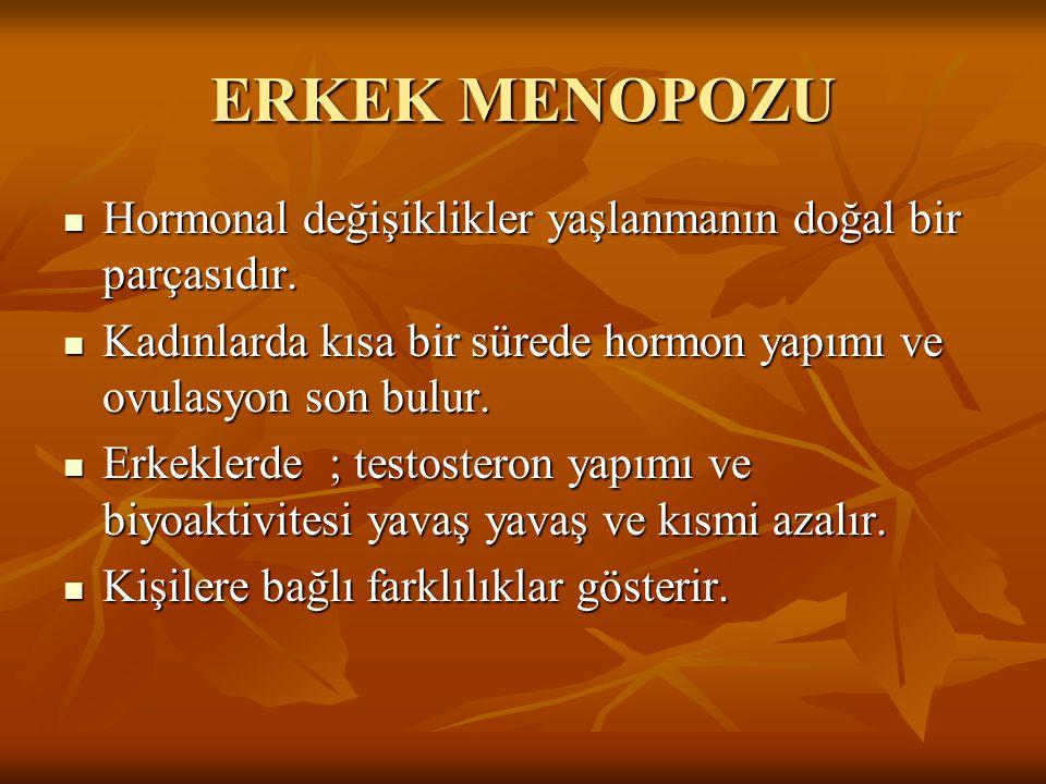 ERKEK MENOPOZU Hormonal değişiklikler yaşlanmanın doğal bir parçasıdır. Kadınlarda kısa bir sürede hormon yapımı ve ovulasyon son bulur.