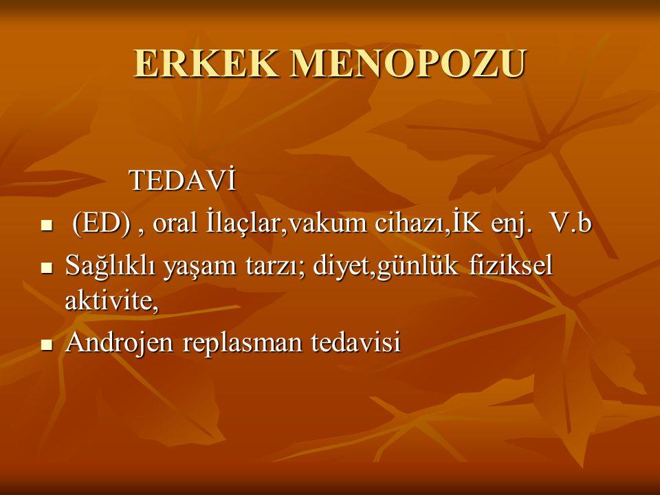 ERKEK MENOPOZU TEDAVİ (ED) , oral İlaçlar,vakum cihazı,İK enj. V.b